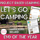 PROJECT BASED LEARNING: END OF THE YEAR ACTIVITIES - CAMPING THEME Grades k-3