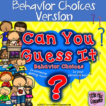 Can You Guess It?  Game:  Behavior Choices Version