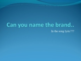 Can you guess the brand name.....in the song lyric????
