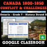 Canada, 1800-1850: Conflict & Challenges - Grade 7 History - GOOGLE CLASSROOM