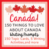 Canada Writing Prompts ELA and Social Studies: 150 Things to Love About Canada!