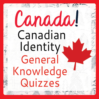 Canada! Canadian Identity, History 9 General Knowledge Quizzes