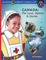 Canada: The Land, History & Stories Grade 5 Alberta Curriculum