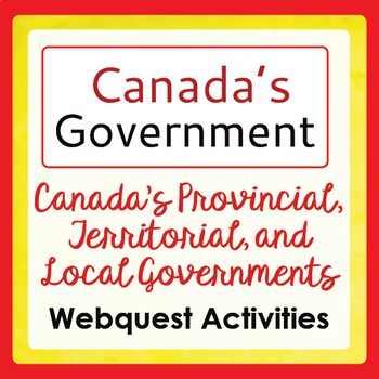 Canadian Government Webquest Activities Provincial/Territorial, Municipal