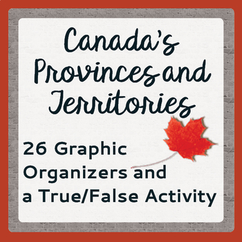 Canada's Provinces and Territories 26 Graphic Organizers and More