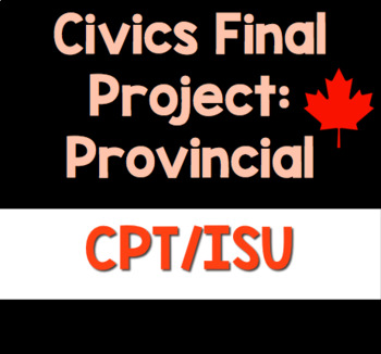 Canadian Civics: Final Project (PROVINCIAL ONLY)
