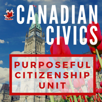 Canadian Civics Unit: Purposeful Citizenship