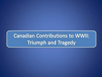 Canadian Contributions to WWII: Triumph and Tragedy Project