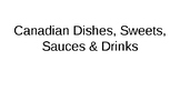 Canadian Dishes, Sweets, Drinks Powerpoint