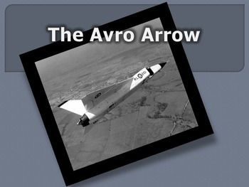 Avro Arrow - A Story of Pride or Disgrace? Engaging Powerpoint Lecture