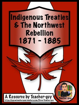 Canadian History: The Indigenous Treaties & The Northwest Rebellion 1871 - 1885