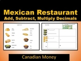 Canadian Money- Mexican Food- Add, Subtract, Multiply Decimals