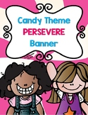 Candy Themed PERSEVERE Banner