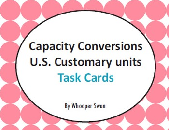 Capacity Conversions U.S. Customary units Task Cards