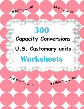 Capacity Conversions Worksheets - U.S. Customary Units