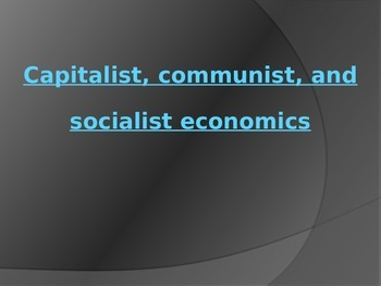 Capitalist, Communist and Socialist Economies