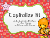 Capitalization L.2.2.a Capitalize Holidays, Product Names, and Geographic Names