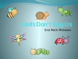 End Mark Practice Powerpoint : Goofs Don't Bug Us