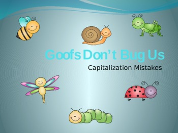 Capitalization Practice Powerpoint : Goofs Don't Bug Us