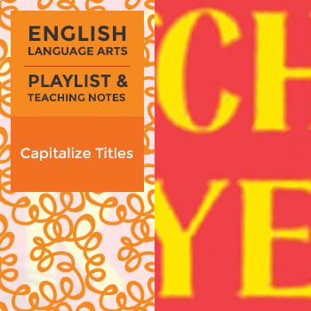 Capitalize Titles - Playlist and Teaching Notes