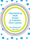Capitalizing Book Titles- A Common Core Lesson