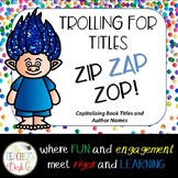 Capitalizing Book Titles and Proper Nouns ZIP, ZAP, ZOP