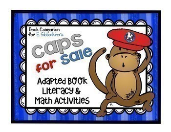 Caps for Sale...Adapted Book, Emergent Readers, Literacy and Math Activities