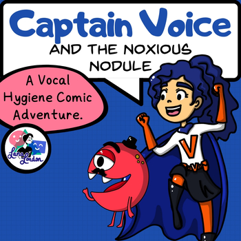 Captain Voice and the Noxious Nodule - A Vocal Hygiene Comic Adventure