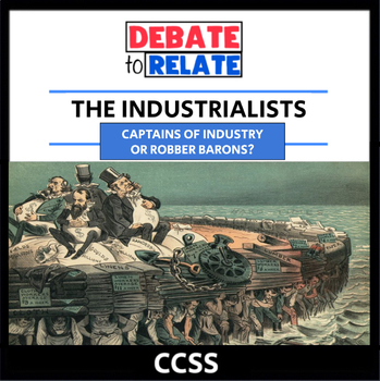 Captains of Industry or Robber Barons? - Industrialists Debate - CCSS