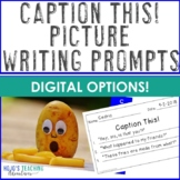 Caption This! Writing Prompts with Pictures | Add to a Distance Learning Packet