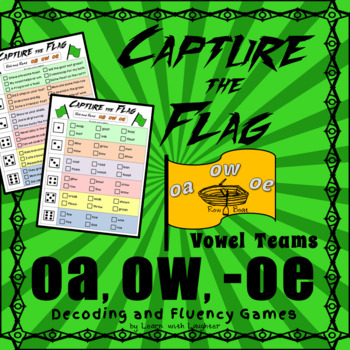 Capture the Flag - 'oa', 'ow', 'oe' Vowel Teams Decoding and Fluency Games
