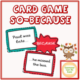 SO BECAUSE Conjunctions - ELA/EFL English Grammar Card Game Group Activity
