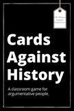 Cards Against History: A classroom game for argumentative people.