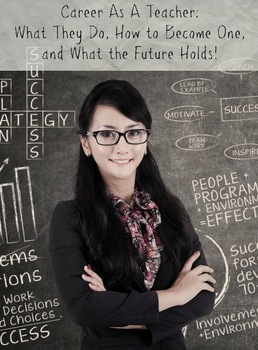 Career As A Teacher: What They Do, How to Become One, and What the Future Holds!