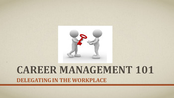 Career Management 101:  Delegating In The Workplace Lesson