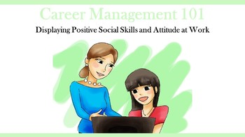Career Management 101:  Displaying Positive Social Skills and Attitude at Work