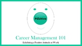 Career Management 101:  Exhibiting a Positive Attitude at Work