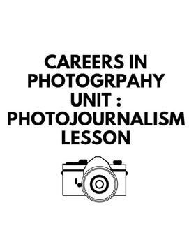 Careers in Photography Unit : Photojournalism Lesson : Lesson Plan, Printables