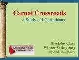 Carnal Crossroads - A Survey of First Corinthians