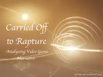 Carried Off to Rapture - Analyzing Video Game Narrative