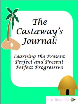 Castaway's Journal: Learning the Present Perfect and Present Perfect Progressive