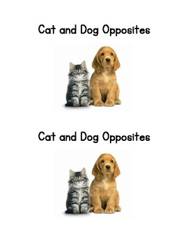 Cat and Dog Opposites; an Emergent Reader and matching activity.