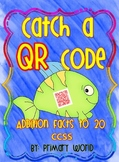 Catch A QR Code Math Centers...Addition Facts to 20...Common Core Aligned