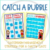 Catch a Bubble: Classroom Management Resource for a Chatty/Talkative Class