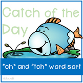Catch of the Day: Ch and TCH Word Sort