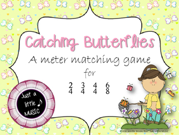 Catching Butterflies--A Meter Matching Game for 2/4, 3/4, 4/4 & 6/8