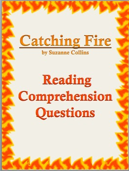 Catching Fire (by Suzanne Collins): Reading Comprehension Questions