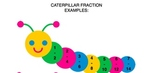 Caterpillar Fraction examples