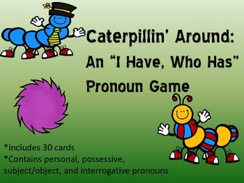 Caterpillin' Around:  An I Have/Who Has Game with Pronouns