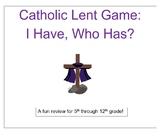 Catholic Lent Game I Have, Who Has?